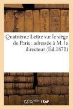 Quatrieme Lettre Sur Le Siege de Paris