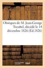 Obseques de M. Jean-George Treuttel, Decede Le 14 Decembre 1826