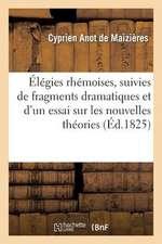 Elegies Rhemoises, Suivies de Fragmens Dramatiques Et D'Un Essai