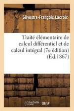 Traite Elementaire de Calcul Differentiel Et de Calcul Integral (7e Edition)