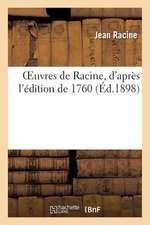 Oeuvres de Racine, D'Apres L'Edition de 1760. Notice Biographique, Vie Et Eloge de Racine