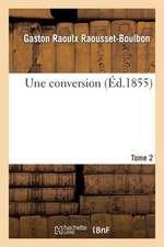Une Conversion. Tome 2