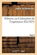 Palmyre, Ou L'Education de L'Experience. Tome 2