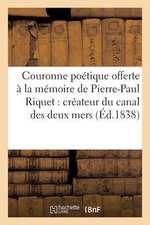 Couronne Poetique Offerte a la Memoire de Pierre-Paul Riquet. Createur Du Canal Des Deux Mers (1838)