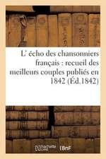 L' Echo Des Chansonniers Francais:  Recueil Des Meilleurs Couples Publies En 1842 (Ed.1842)