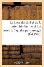La Farce Du Pate Et de La Tarte:  Tres Bonne Et Fort Joyeuse a Quatre Personnages (Ed.1900)