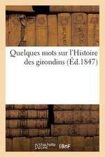 Quelques Mots Sur L'Histoire Des Girondins (Ed.1847)