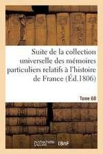 Suite de La Collection Universelle Des Memoires Relatifs A L'Histoire de France (Ed.1806) T68