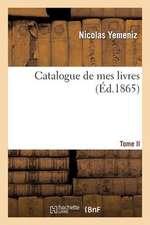 Catalogue de Mes Livres. Tome II