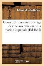 Cours D'Astronomie:  Ouvrage Destine Aux Officiers de La Marine Imperiale... (2e Ed)