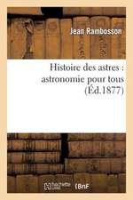 Histoire Des Astres:  Astronomie Pour Tous