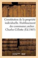Constitution de La Propriete Individuelle. Etablissement Des Communes Arabes . Charles Gillotte