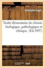 Traite Elementaire de Chimie Biologique, Pathologique Et Clinique