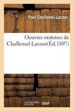 Oeuvres Oratoires de Challemel-Lacour, ...
