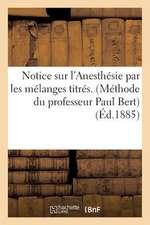 Notice Sur L'Anesthesie Par Les Melanges Titres. (Methode Du Professeur Paul Bert):  . Machine a Anesthesier Du Dr Raphael DuBois