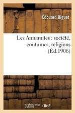 Les Annamites:  Societe, Coutumes, Religions