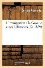 L'Immigration a la Guyane Et Ses Defenseurs (Ed.1879)