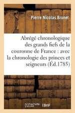 Abrege Chronologique Des Grands Fiefs de La Couronne de France