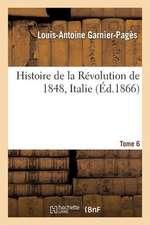 Histoire de La Revolution de 1848. T. 6, 1 Italie