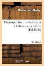 Physiographie:  Introduction A L'Etude de La Nature 3e Ed, REV. Et Corr. D'Apres La 14e Ed. Anglaise
