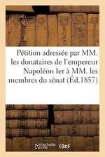 Petition Adressee Par MM. Les Donataires Empereur Napoleon Ier a MM. Membres Du Senat 20 Mars 1857