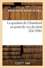 La Question de Chambord Au Point de Vue Du Droit