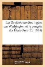 Les Societes Secretes Jugees Par Washington Et Le Congres Des Etats-Unis