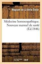 Medecine Homoeopathique, Nouveau Manuel de Sante. Resume Succinct D'Un Ouvrage