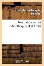 Dissertation Sur Les Bibliotheques:  Avec Une Table Alphabetique, Tant Des Ouvrages Publies Sous Le Titre de
