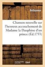 Chanson Nouvelle Sur L'Heureux Accouchement de Madame La Dauphine D'Un Prince