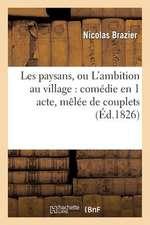 Les Paysans, L'Ambition Au Village:  Comedie En 1 Acte, Melee de Couplets