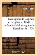 Description de La Sphere Et Des Globes . Dediez Et Presentez a Monseigneur Le Dauphin