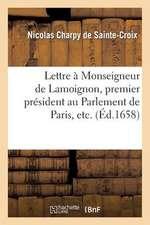 Lettre a Monseigneur de Lamoignon, Premier President Au Parlement de Paris, Etc.