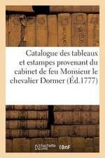 Catalogue Des Tableaux Et Estampes Provenant Du Cabinet de Feu Monsieur Le Chevalier Dormer