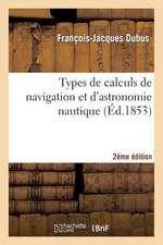 Types de Calculs de Navigation Et D'Astronomie Nautique 2eme Edition:  A L'Usage Des Candidats Aux Grades de Capitaine Au Long Cours Ou de Maitre Au Ca