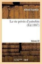 La Vie Privee D'Autrefois Volume 22