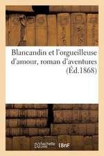 Blancandin Et L'Orgueilleuse D'Amour, Roman D'Aventures