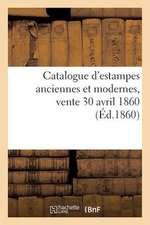 Catalogue D'Estampes Anciennes Et Modernes, Vente 30 Avril 1860
