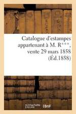 Catalogue D'Estampes Appartenant A M. R***, Vente 29 Mars 1858