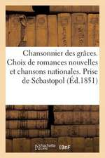 Chansonnier Des Graces. Choix de Romances Nouvelles Et Chansons Nationales. Prise de Sebastopol