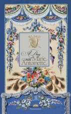 A Day with Marie Antoinette:  An Illustrated Miscellany