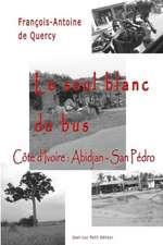 Le Seul Blanc Du Bus:  Abidjan - San Pedro