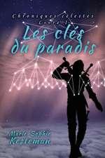 Les Cles Du Paradis (Chroniques Celestes - Livre I):  (Is Ait an Mac an Saol')
