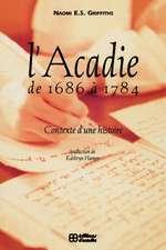 L' Acadie de 1686 a 1784: Contexte d'une histoire