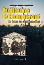 Guillaume Le Conquerant:  La Saga Du Septieme Duc