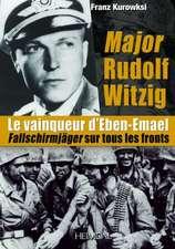 Major Rudolf Witzig Le Vainqueur d'Eben-Emael: Fallschirmjäger Sur Tous Les Fronts