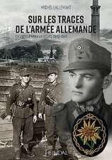 Sur Les Traces de l'Armee Allemande: Grenoble Et Le Vercors, 1940-1944