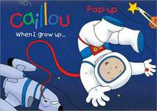 Caillou: When I Grow Up
