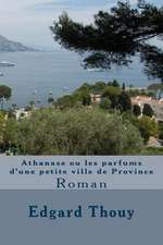 Athanase Ou Les Parfums D'Une Petite Ville de Province