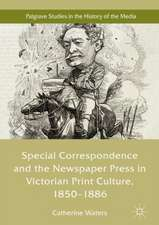 Special Correspondence and the Newspaper Press in Victorian Print Culture, 1850–1886